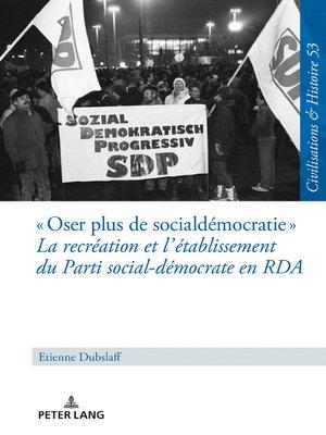 cover image of « Oser plus de social-démocratie » La recréation et létablissement du Parti social-démocrate en RDA