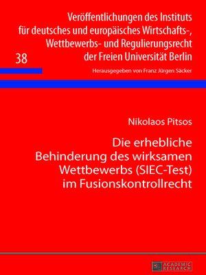 cover image of Die erhebliche Behinderung des wirksamen Wettbewerbs (SIEC-Test) im Fusionskontrollrecht