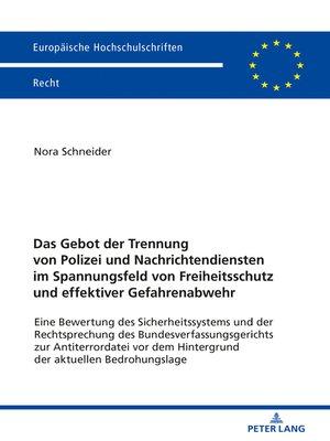 cover image of Das Gebot der Trennung von Polizei und Nachrichtendiensten im Spannungsfeld von Freiheitsschutz und effektiver Gefahrenabwehr