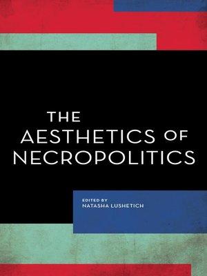 cover image of The Aesthetics of Necropolitics