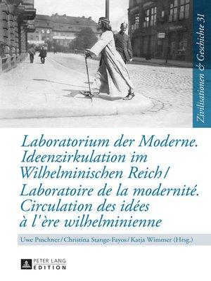cover image of Laboratorium der Moderne. Ideenzirkulation im Wilhelminischen Reich- Laboratoire de la modernité. Circulation des idées à l'ère wilhelminienne