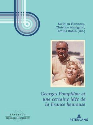 cover image of Georges Pompidou et une certaine idée de la France heureuse