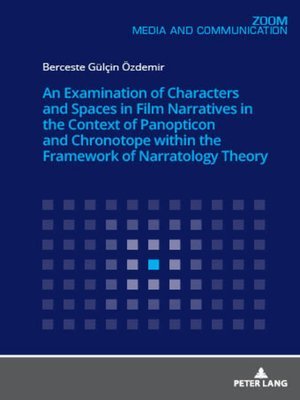 cover image of An Examination of Characters and Spaces in Film Narratives in the Context of Panopticon and Chronotope within the Framework of Narratology Theory