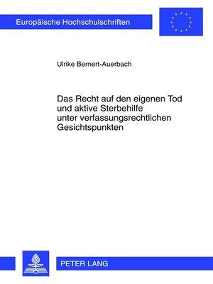 cover image of Das Recht auf den eigenen Tod und aktive Sterbehilfe unter verfassungsrechtlichen Gesichtspunkten