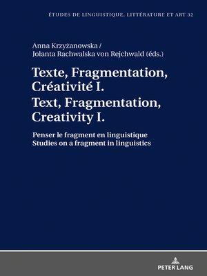 cover image of Texte, Fragmentation, Créativité I / Text, Fragmentation, Creativity I