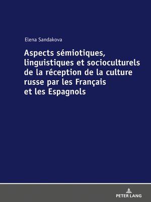 cover image of Aspects sémiotiques, linguistiques et socioculturels de la réception de la culture russe par les Français et les Espagnols
