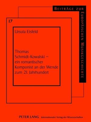 cover image of Thomas Schmidt-Kowalski  ein romantischer Komponist an der Wende zum 21. Jahrhundert
