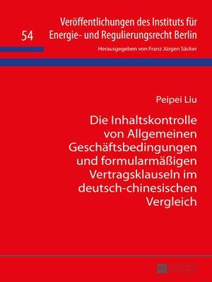 cover image of Die Inhaltskontrolle von Allgemeinen Geschaeftsbedingungen und formularmaeßigen Vertragsklauseln im deutsch-chinesischen Vergleich
