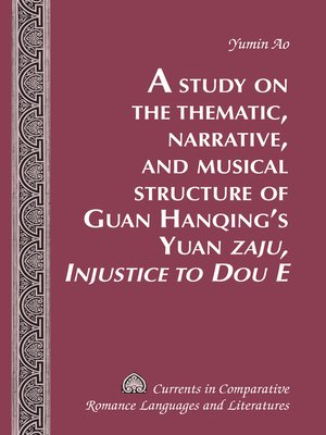 cover image of A Study on the Thematic, Narrative, and Musical Structure of Guan Hanqings Yuan «Zaju, Injustice to Dou E»
