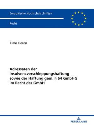 cover image of Adressaten der Insolvenzverschleppungshaftung sowie der Haftung gem. § 64 GmbHG im Recht der GmbH