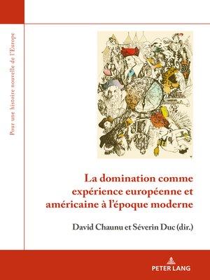 cover image of La domination comme expérience européenne et américaine à l'époque moderne