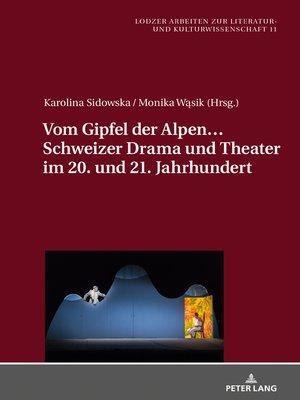 cover image of Vom Gipfel der Alpen... Schweizer Drama und Theater im 20. und 21. Jahrhundert