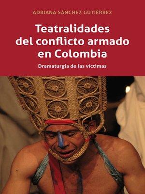 cover image of Teatralidades del conflicto armado en Colombia