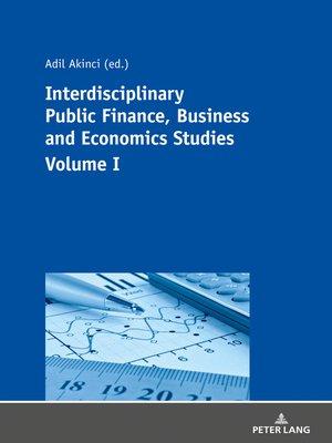 cover image of Interdisciplinary Public Finance, Business and Economics Studies  Volume I