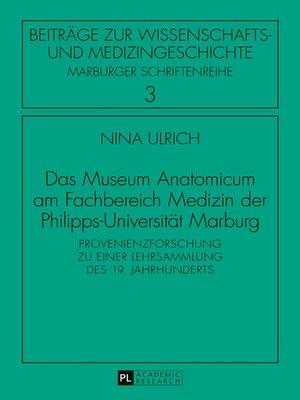 cover image of Das Museum Anatomicum am Fachbereich Medizin der Philipps-Universitaet Marburg