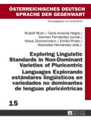 cover image of Exploring Linguistic Standards in Non-Dominant Varieties of Pluricentric Languages- Explorando estándares lingueísticos en variedades no dominantes de lenguas pluricéntricas