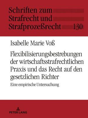 cover image of Flexibilisierungsbestrebungen der wirtschaftsstrafrechtlichen Praxis und das Recht auf den gesetzlichen Richter