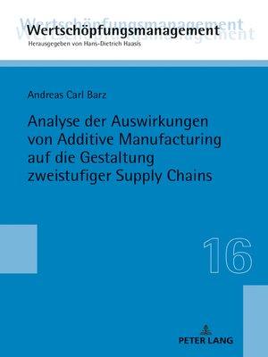 cover image of Analyse der Auswirkungen von Additive Manufacturing auf die Gestaltung zweistufiger Supply Chains