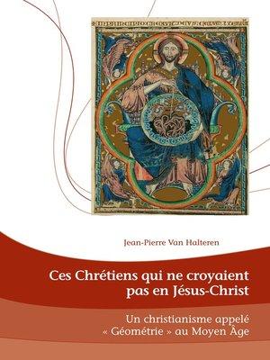 cover image of Ces Chrétiens qui ne croyaient pas en Jésus-Christ