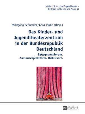 cover image of Das Kinder- und Jugendtheaterzentrum in der Bundesrepublik Deutschland