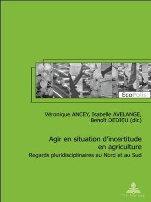 cover image of Agir en situation dincertitude en agriculture