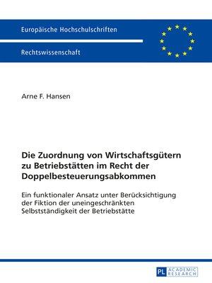 cover image of Die Zuordnung von Wirtschaftsguetern zu Betriebstaetten im Recht der Doppelbesteuerungsabkommen