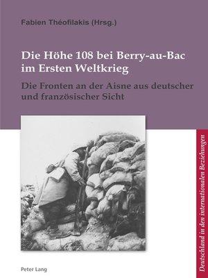 cover image of Die Hoehe 108 bei Berry-au-Bac im Ersten Weltkrieg
