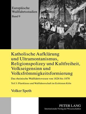 cover image of Katholische Aufklaerung und Ultramontanismus, Religionspolizey und Kultfreiheit, Volkseigensinn und Volksfroemmigkeitsformierung
