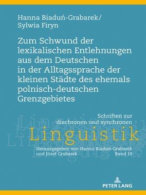 cover image of Zum Schwund der lexikalischen Entlehnungen aus dem Deutschen in der Alltagssprache der kleinen Staedte des ehemals polnisch-deutschen Grenzgebietes