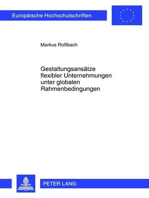 cover image of Gestaltungsansaetze flexibler Unternehmungen unter globalen Rahmenbedingungen