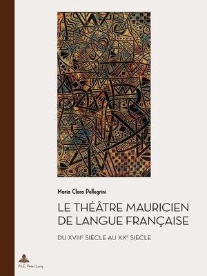 cover image of Le théâtre mauricien de langue française du XVIIIe au XXe siècle