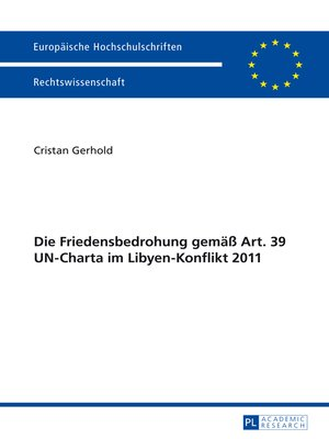 cover image of Die Friedensbedrohung gemaeß Art. 39 UN-Charta im Libyen-Konflikt 2011