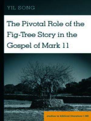 cover image of The Pivotal Role of the Fig-Tree Story in the Gospel of Mark 11