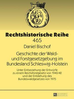 cover image of Geschichte der Wald- und Forstgesetzgebung im Bundesland Schleswig-Holstein