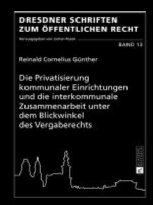 cover image of Die Privatisierung kommunaler Einrichtungen und die interkommunale Zusammenarbeit unter dem Blickwinkel des Vergaberechts
