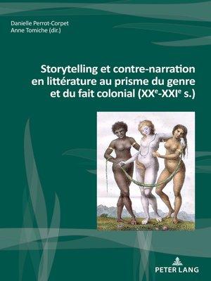 cover image of Storytelling et contre-narration en littérature au prisme du genre et du fait colonial (XXe-XXIe s.)