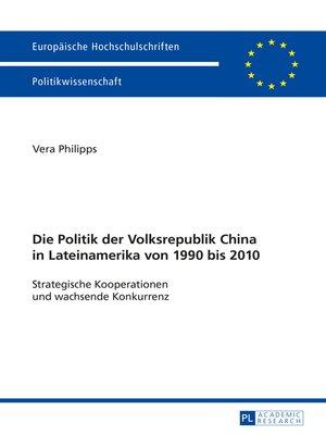 cover image of Die Politik der Volksrepublik China in Lateinamerika von 1990 bis 2010