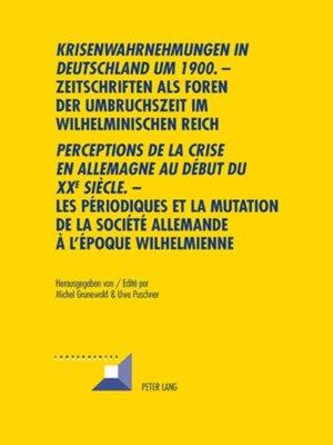 """cover image of «Krisenwahrnehmungen in Deutschland um 1900"""". -Zeitschriften als Foren der Umbruchszeit im wilhelminischen Reich--""""Perceptions de la crise en Allemagne au début du XXe siècle.»--Les périodiques et la mutation de la société allemande..."""