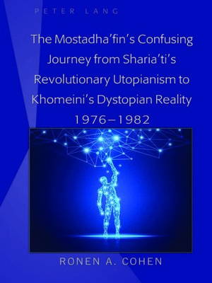 cover image of The Mostadhafins Confusing Journey from Shariatis Revolutionary Utopianism to Khomeinis Dystopian Reality 1976-1982