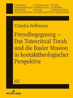 cover image of Fremdbegegnung  Das Totenritual Tiwah und die Basler Mission in kontakttheologischer Perspektive