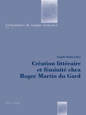 cover image of Création littéraire et féminité chez Roger Martin du Gard