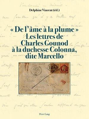 cover image of « De lâme à la plume ». Les lettres de Charles Gounod à la duchesse Colonna, dite Marcello
