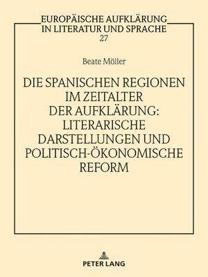 cover image of Die spanischen Regionen im Zeitalter der Aufklaerung--Literarische Darstellungen und politisch-oekonomische Reform