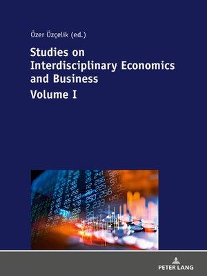 cover image of Studies on Interdisciplinary Economics and Business--Volume I