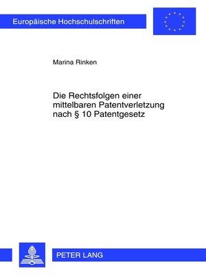 cover image of Die Rechtsfolgen einer mittelbaren Patentverletzung nach § 10 Patentgesetz