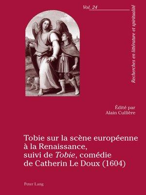 cover image of Tobie sur la scène européenne à la Renaissance, suivi de «Tobie», comédie de Catherin Le Doux (1604)
