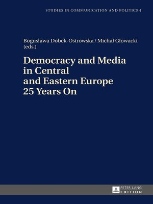 cover image of Democracy and Media in Central and Eastern Europe 25 Years On