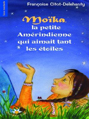cover image of Moïka, la petite Amérindienne qui aimait tant les étoiles