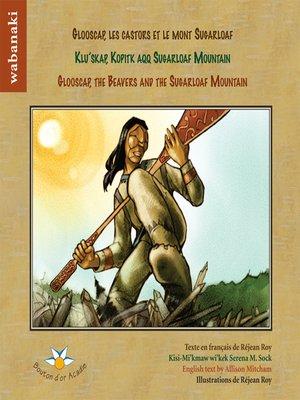 cover image of Glooscap, les castors et le mont Sugarloaf