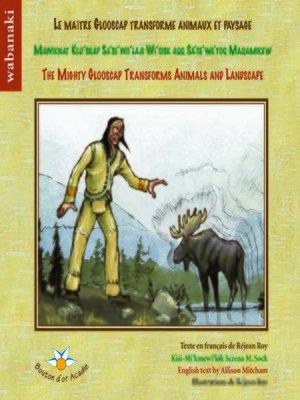 cover image of Le maître Glooscap transforme animaux et paysages